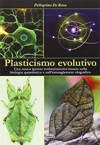 Plasticismo evolutivo. Una nuova ipotesi evoluzionistica basata sulla biologia quantistica e sull'entanglement olografico