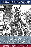 Lays of Ancient Rome (Esprios Classics)