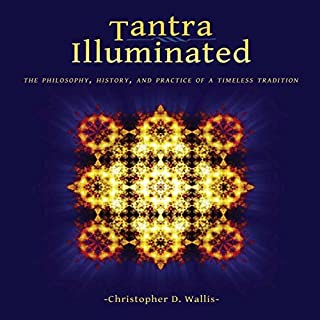 Tantra Illuminated: The Philosophy, History, and Practice of a Timeless Tradition                   By:                                                                                                                                 Christopher D. Wallis                               Narrated by:                                                                                                                                 Christopher D. Wallis                      Length: 19 hrs and 4 mins     14 ratings     Overall 4.7