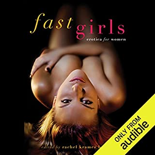 Fast Girls: Erotica for Women                   By:                                                                                                                                 Rachel Kramer Bussel (editor)                               Narrated by:                                                                                                                                 Lucy Malone                      Length: 5 hrs and 48 mins     253 ratings     Overall 4.5