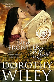 NEW FRONTIER OF LOVE: An American Historical Romance (American Wilderness Series Romance Book 2) by [Dorothy Wiley]