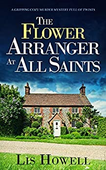 THE FLOWER ARRANGER AT ALL SAINTS a gripping cozy murder mystery full of twists (Suzy Spencer Mysteries Book 1) by [LIS HOWELL]