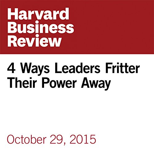4 Ways Leaders Fritter Their Power Away copertina