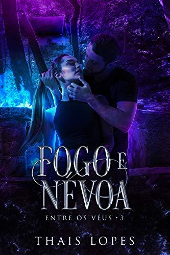 Fogo e Névoa (Entre os Véus Livro 3)