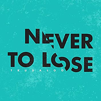Never to Lose