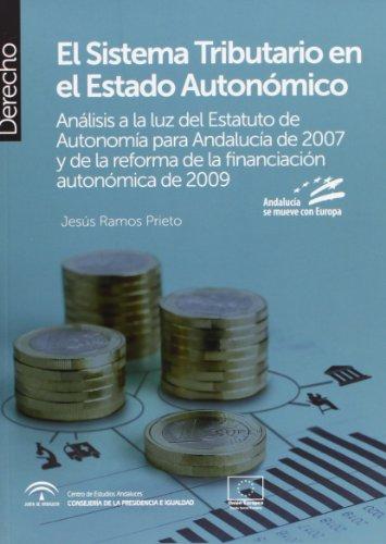 El Sistema Tributario en el Estado Autonómico: Análisis a la luz del Estatuto de Autonomía para Andalucía de 2007 y de la reforma de la financiación autonómica de 2009