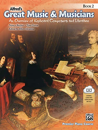 Compare Textbook Prices for Alfred's Great Music & Musicians, Bk 2: An Overview of Keyboard Composers and Literature, Book & Downloadable MP3s Premier Piano Course, Bk 2  ISBN 9780739087619 by Bachus, Nancy,Gerou, Tom,Mendoza, Albert