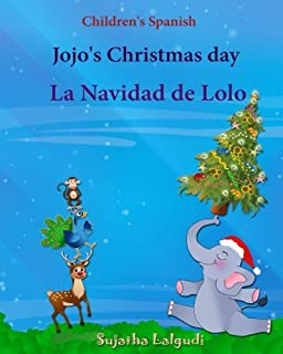 Children's Spanish: Jojo's Christmas day. La Navidad de Lolo (Christmas book): Children's Picture book English-Spanish (Bilingual Edition) (Spanish ... para ni?os) (Volume 25) (Spanish Edition)