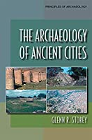 The Archaeology of Ancient Cities (Principles of Archaeology)