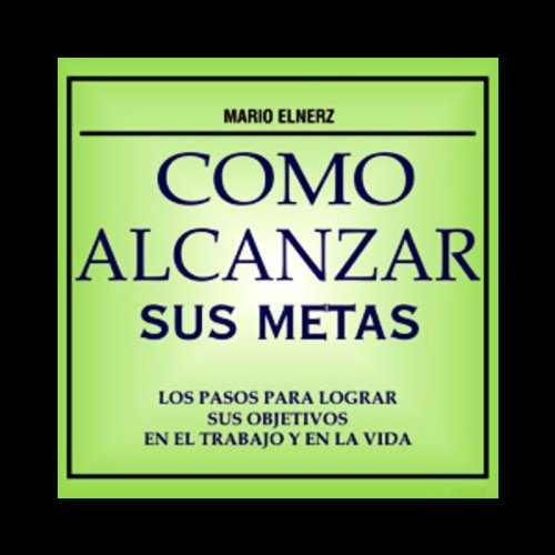 Como Alcanzar sus Metas [How to Achieve Your Goals] audiobook cover art