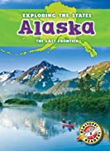 Alaska: The Last Frontier (Exploring the States) (Blastoff! Readers, Level 5: Exploring the States)