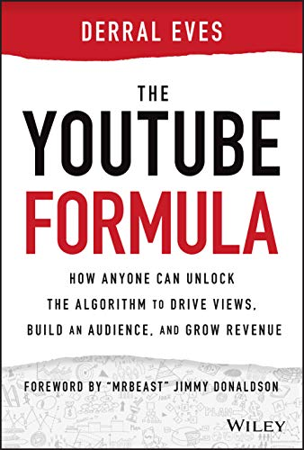 The YouTube Formula: How Anyone Can Unlock the Algorithm to Drive Views, Build an Audience, and Grow
