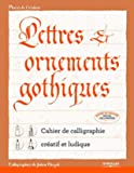 Lettres et ornements gothiques - Cahier de calligraphie créatif et ludique