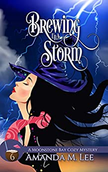 Brewing Up a Storm (A Moonstone Bay Cozy Mystery Book 6) by [Amanda M. Lee]