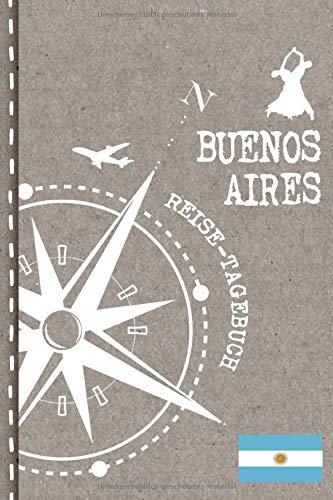 Buenos Aires Reisetagebuch: Reise Tagebuch zum Selberschreiben, ca. A5 - Journal Dotted Punkteraster, Bucket List für Urlaub, Ferien Tour, Auslandsjahr, Auswanderer - Notizbuch Dot Grid punktiert