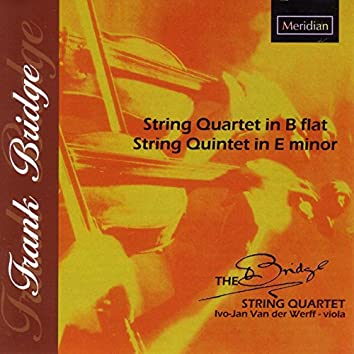 Bridge: String Quartet in B-Flat - String Quintet in E Minor