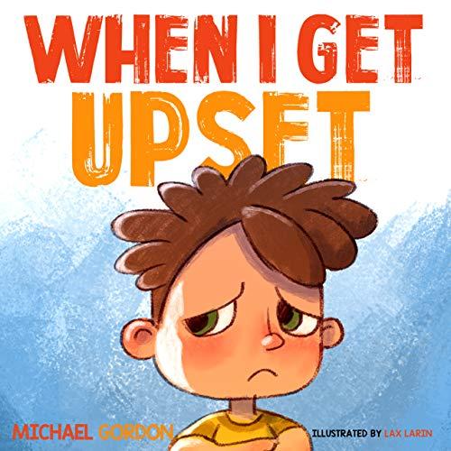 When I Get Upset: (Emotions & feelings kids books, childrens, ages 3 5, preschool) (Self-Regulation Skills Book 9) (English Edition)