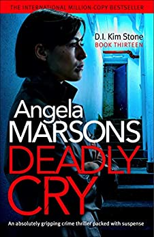 Deadly Cry: An absolutely gripping crime thriller packed with suspense (Detective Kim Stone Crime Thriller Book 13) by [Angela  Marsons]