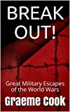 BREAK OUT!: Great Military Escapes of the World Wars (English Edition)
