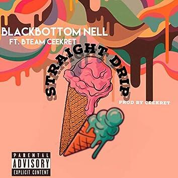 Straight Drip (feat. BlackBottom Nell & Ceekret)