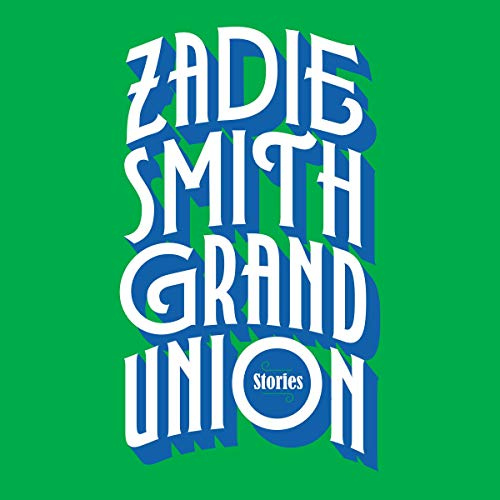 Grand Union Audiobook By Zadie Smith cover art