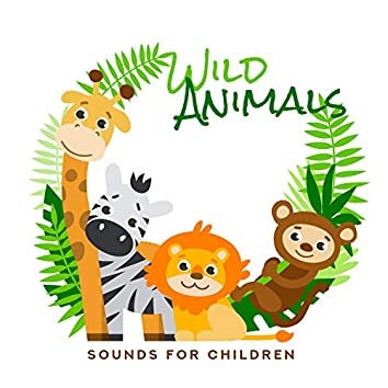 Wild Animal Sounds for Children: Famous Sound Effects of Lion, Tiger, Monkey, Elephant