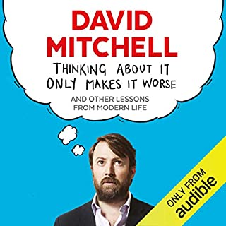 Thinking About It Only Makes It Worse                   By:                                                                                                                                 David Mitchell                               Narrated by:                                                                                                                                 David Mitchell                      Length: 9 hrs and 10 mins     Not rated yet     Overall 0.0