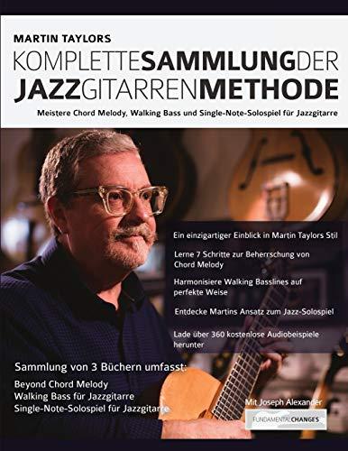 Martin Taylors Komplette Sammlung der Jazzgitarrenmethode: Meistere Jazzgitarren-Chord-Melody, Walking Basslines & Single-Note-Solospiel (Martin Taylor Jazzgitarre, Band 4)