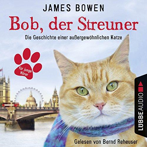 Bob, der Streuner: Die Geschichte einer außergewöhnlichen Katze cover art