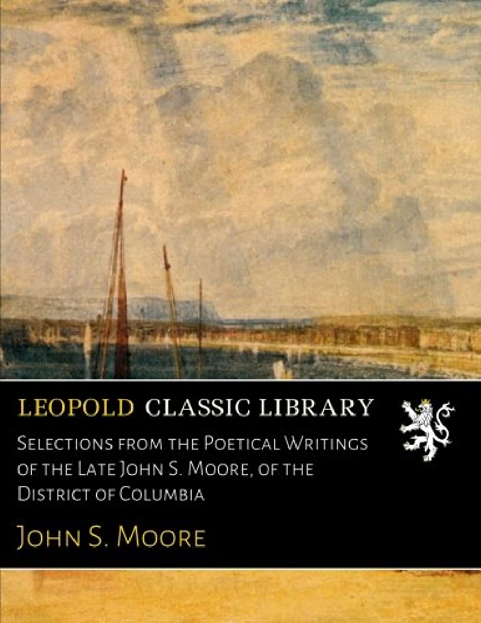 驚いた残酷速報Selections from the Poetical Writings of the Late John S. Moore, of the District of Columbia