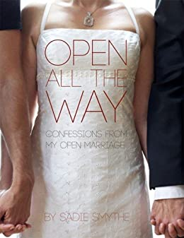 Open All the Way: Confessions From My Open Marriage by [Sadie Smythe, Brad Walton, Lisa Madeleine Boone, Alex Wright]