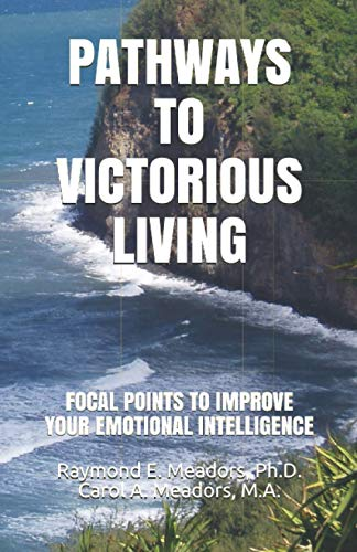 PATHWAYS TO VICTORIOUS LIVING: FOCAL POINTS TO IMPROVE YOUR EMOTIONAL INTELLIGENCE