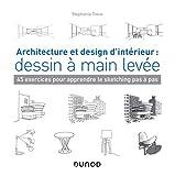 Architecture et design d'intérieur - Dessin à main levée : 45 exercices pour apprendre le sketching pas à pas