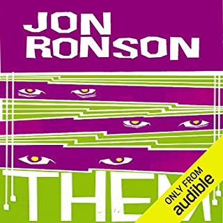 Them: Adventures with Extremists                   By:                                                                                                                                 Jon Ronson                               Narrated by:                                                                                                                                 Jon Ronson                      Length: 8 hrs and 16 mins     113 ratings     Overall 4.5