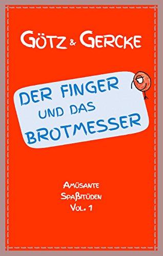 Der Finger und das Brotmesser (Amüsante Spaßitüden 1)