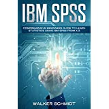 IBM SPSS: Comprehensive Beginners Guide to Learn Statistics using IBM SPSS from A-Z (English Edition)