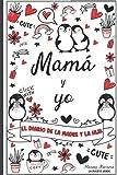 Mamá y yo - El diario de la madre y la hija: Diario de una madre y una hija - Para chicas adolescentes - 9 - 15 años