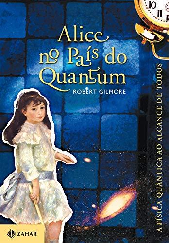 Alice no país do Quantum: A física quântica ao alcance de todos
