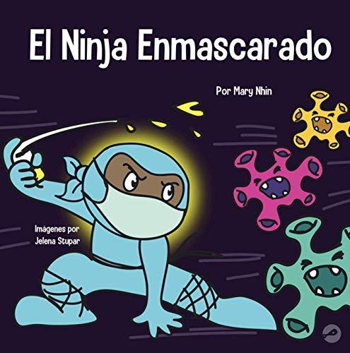El Ninja Enmascarado: Un libro para niños sobre la bondad y la prevención de la propagación del racismo y los virus (Spanish Edition)