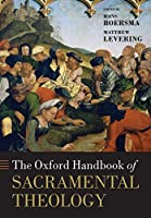 The Oxford Handbook of Sacramental Theology (Oxford Handbooks)