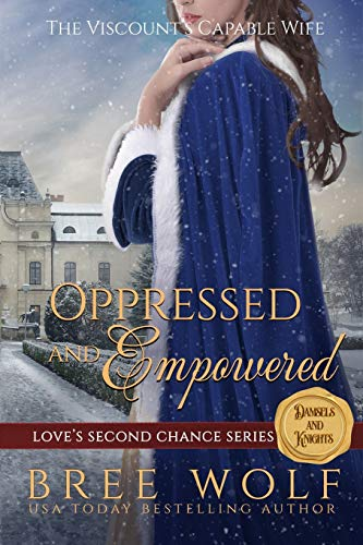 Oppressed & Empowered: The Viscount's Capable Wife (Love's Second Chance: Tales of Damsels & Knights)