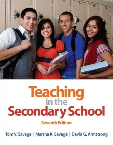 Compare Textbook Prices for Teaching in the Secondary School 7 Edition ISBN 9780132101523 by Savage, Tom,Savage, Marsha,Armstrong, David