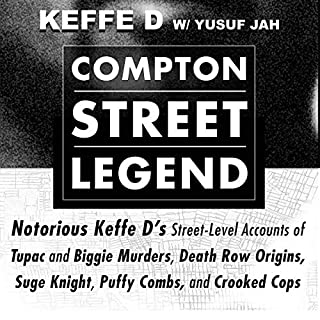 Compton Street Legend     Notorious Keffe D's Street-Level Accounts of Tupac and Biggie Murders, Death Row Origins, Suge Knight, Puffy Combs, and Crooked Cops              By:                                                                                                                                 Duane 'Keffe D' Davis,                                                                                        Yusuf Jah                               Narrated by:                                                                                                                                 Yusuf Jah                      Length: 4 hrs and 24 mins     Not rated yet     Overall 0.0