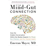 The Mind-Gut Connection: How the Hidden Conversation Within Our Bodies Impacts Our Mood, Our Choices, and Our Overall Health (English Edition)