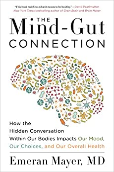 The Mind-Gut Connection: How the Hidden Conversation Within Our Bodies Impacts Our Mood, Our Choices, and Our Overall Health (English Edition) di [Emeran Mayer]