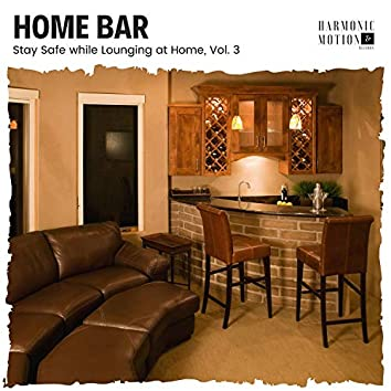 Home Bar - Stay Safe While Lounging At Home, Vol. 3