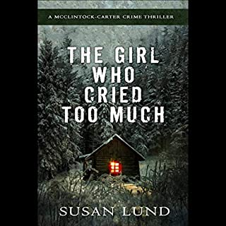 The Girl Who Cried Too Much: A McClintock-Carter Crime Thriller     The McClintock-Carter Crime Thriller Series, Book 2              By:                                                                                                                                 Susan Lund                               Narrated by:                                                                                                                                 George Kuch                      Length: 8 hrs and 18 mins     1 rating     Overall 5.0