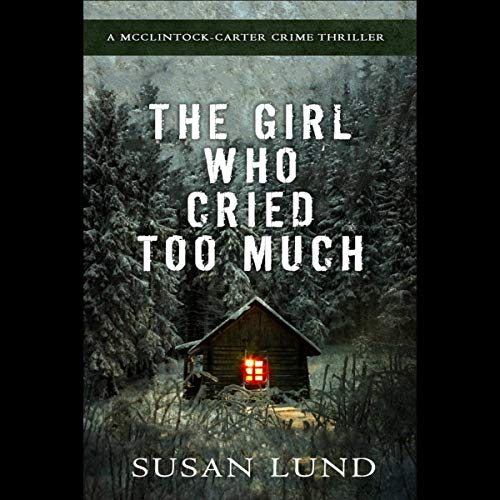 The Girl Who Cried Too Much: A McClintock-Carter Crime Thriller cover art