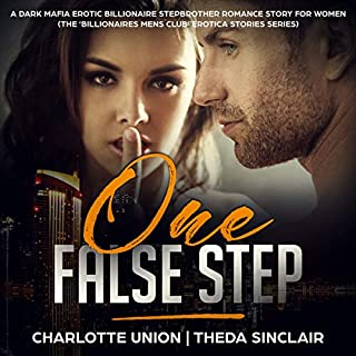 One False Step: A Dark Mafia Erotic Billionaire Stepbrother Romance Story for Women     The Billionaires Mens Club Erotica Stories Series, Book 1              By:                                                                                                                                 Charlotte Union,                                                                                        Theda Sinclair                               Narrated by:                                                                                                                                 Denise Black                      Length: 3 hrs and 27 mins     2 ratings     Overall 3.5