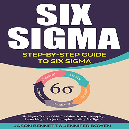 Six Sigma: Step-by-Step Guide to Six Sigma                   By:                                                                                                                                 Jason Bennett,                                                                                        Jennifer Bowen                               Narrated by:                                                                                                                                 Eric LaCord                      Length: 1 hr and 17 mins     1 rating     Overall 5.0